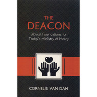 The Deacon: Biblical Foundations for Today's Ministry of Mercy