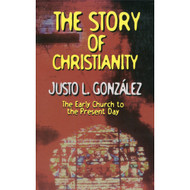 The Story of Christianity: The Early Church to the Present Day