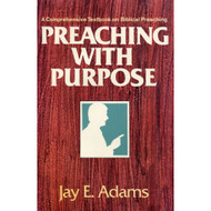 Preaching With Purpose: A Comprehensive Textbook on Biblical Preaching