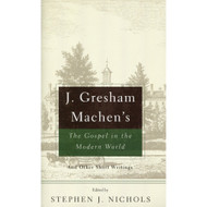 J. Gresham Machen's The Gospel and the Modern World:And & Other Short Writings