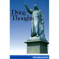 Dying Thoughts by Richard Baxter (Paperback)