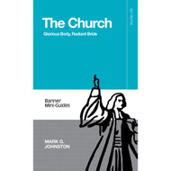 The Church: Glorious Body, Radiant Bride