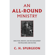 An All-Round Ministry: Direction, Wisdom, and Encouragement for Preachers and Pastors