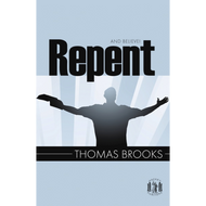 Repent and Believe! by Thomas Brooks (Paperback)
