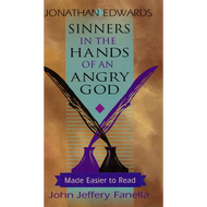 Sinners in the Hands of an Angry God, Made Easier to Read by Jonathan Edwards & John Jeffery Fanella (Booklet)