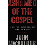 Ashamed of the Gospel by John MacArthur (Hardcover)