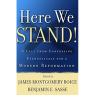 Here We Stand by James Montgomery Boice and Benjamin E. Sasse (Editors) (Paperback)