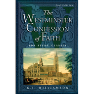 The Westminster Confession of Faith, For Study Classes by G.I. Williamson (Paperback)