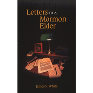 Letters to a Mormon Elder by James R. White (Paperback)