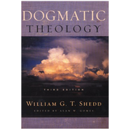 Dogmatic Theology, 3rd Edition by William G. T. Shedd (Hardcover)