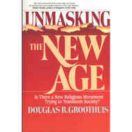 Unmasking the New Age by Douglas R. Groothuis (Paperback)