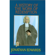 A History of the Work of Redemption by Jonathan Edwards (Hardcover)