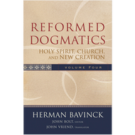 Reformed Dogmatics Vol. 4, Holy Spirit, Church, and New Creation by Herman Bavinck (Hardcover)