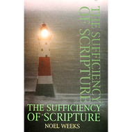 The Sufficiency of Scripture by Noel Weeks (Paperback)