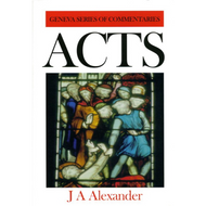 Acts, Geneva Commentaries by J. A. Alexander (Hardcover)