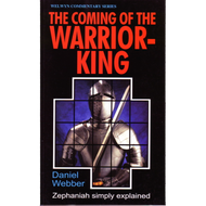 The Coming of the Warrior-King: Zephaniah Simply Explained by Daniel Webber (Paperback)