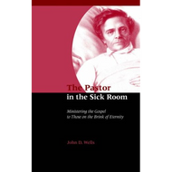 The Pastor in the Sick Room by John D. Wells (Paperback)