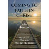 Coming to Faith in Christ by John Benton (Booklet)