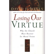 Losing Our Virtue by David Wells (Paperback)