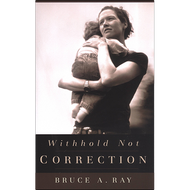 Withhold Not Correction by Bruce A. Ray (Paperback)