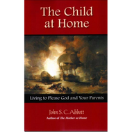 The Child at Home by John S.C. Abbott (Paperback)