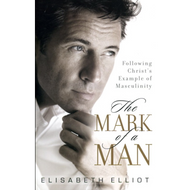 The Mark of a Man by Elisabeth Elliot (Paperback)