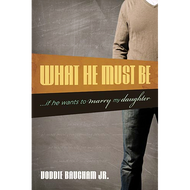 What He Must Be if He Wants to Marry My Daughter by Voddie T. Baucham Jr. (Paperback)