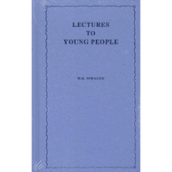 Lectures to Young People by W. B. Sprague (Hardcover)
