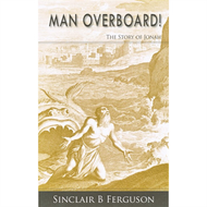 Man Overboard! The Story of Jonah by Sinclair B. Ferguson (Paperback)