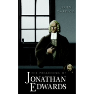 The Preaching of Jonathan Edwards by John Carrick (Hardcover)