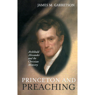 Princeton and Preaching by James M. Garretson (Hardcover)