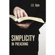Simplicity in Preaching by J. C. Ryle (Paperback)
