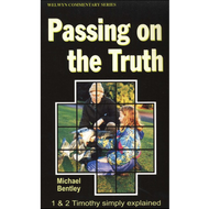 Passing on the Truth: 1 & 2 Timothy Simply Explained by Michael Bentley (Paperback)