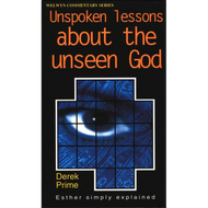 Unspoken Lessons About the Unseen God, Esther by Derek Prime (Paperback)