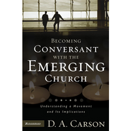 Becoming Conversant with the Emerging Church by D.A. Carson (Paperback)