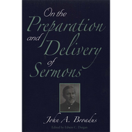 On the Preparation and Delivery of Sermons by John Albert Broadus (Paperback)