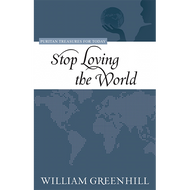 Stop Loving the World by William Greenhill (Paperback)