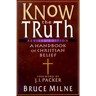 Know the Truth, Revised Edition by Bruce Milne (Paperback)
