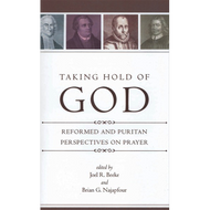 Taking Hold of God by Joel R. Beeke & Brian G. Najapfour