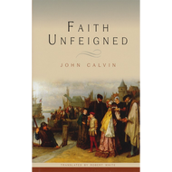 Faith Unfeigned by John Calvin (Hardcover)