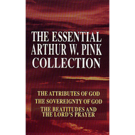 The Essential Arthur W. Pink Collection by Arthur W. Pink (Hardcover)