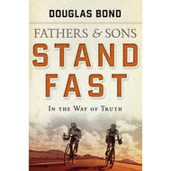 Fathers and Sons, Vol 1, Stand Fast by Douglas Bond (Paperback)