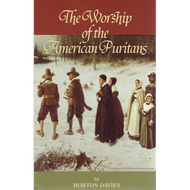 Worship of the American Puritans by Horton Davies (Paperback)