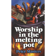 Worship in the Melting Pot by Peter Masters (Paperback)