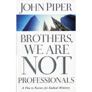 Brothers, We Are NOT Professionals by John Piper (Paperback)