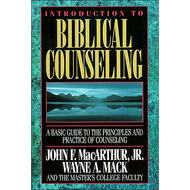 Introduction to Biblical Counseling by John F. MacArthur, Jr., Wayne A. Mack & The Master's College Faculty (Hardcover)