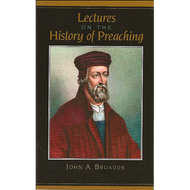 Lectures on the History of Preaching by John A. Broadus (Paperback)