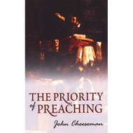 The Priority of Preaching by John Cheeseman (Booklet)