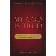 My God Is True! by Paul D. Wolfe (Paperback)