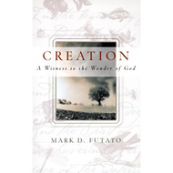 Creation, A Witness to the Wonder of God by Mark D. Futato (Paperback)